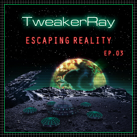 Escaping Reality EP 03 by TweakerRay